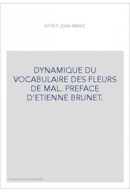 DYNAMIQUE DU VOCABULAIRE DES FLEURS DE MAL. PREFACE D'ETIENNE BRUNET.