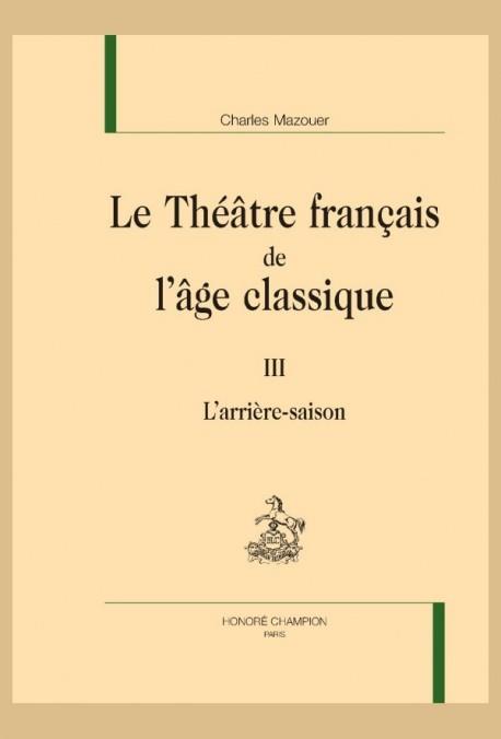LE THÉÂTRE FRANCAIS DE L'ÂGE CLASSIQUE. TOME III