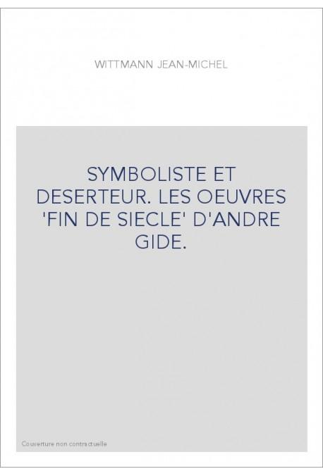 SYMBOLISTE ET DESERTEUR. LES OEUVRES 'FIN DE SIECLE' D'ANDRE GIDE.