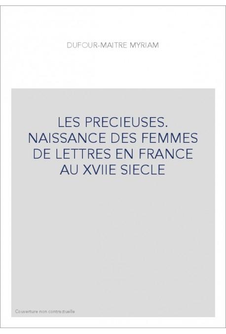 LES PRECIEUSES. NAISSANCE DES FEMMES DE LETTRES EN FRANCE AU XVIIE SIECLE