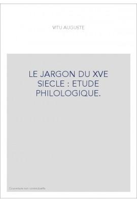 LE JARGON DU XVE SIECLE : ETUDE PHILOLOGIQUE.