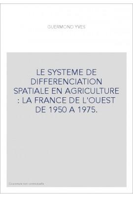 LE SYSTEME DE DIFFERENCIATION SPATIALE EN AGRICULTURE : LA FRANCE DE L'OUEST DE 1950 A 1975.