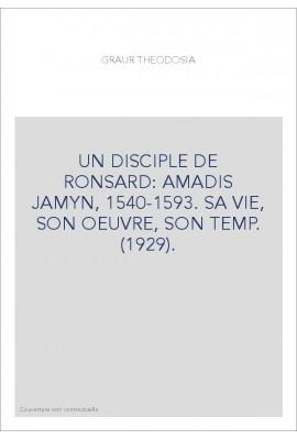 UN DISCIPLE DE RONSARD: AMADIS JAMYN, 1540-1593. SA VIE, SON OEUVRE, SON TEMPS. (1929).