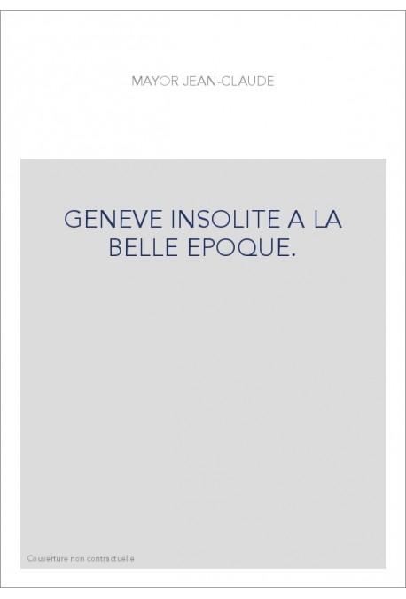 GENEVE INSOLITE A LA BELLE EPOQUE.
