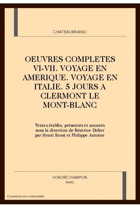 OEUVRES COMPLETES VI-VII. VOYAGE EN AMERIQUE. VOYAGE EN ITALIE. CINQ JOURS A CLERMONT. LE MONT-BLANC