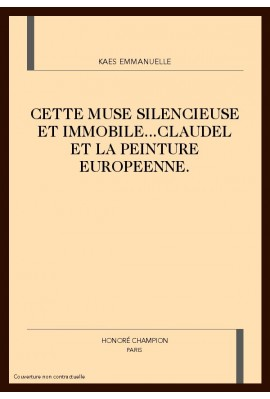 CETTE MUSE SILENCIEUSE ET IMMOBILE...CLAUDEL ET LA     PEINTURE EUROPEENNE.
