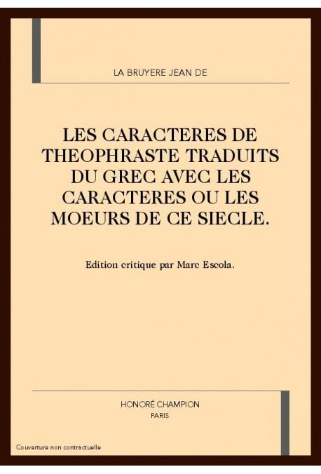 LES CARACTERES DE THEOPHRASTE TRADUITS DU GREC AVEC    LES CARACTERES OU LES MOEURS DE CE SIECLE.