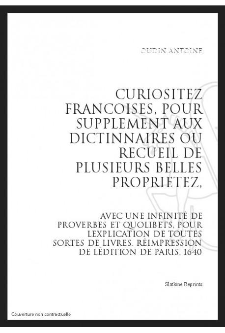 CURIOSITEZ FRANCOISES, POUR SUPPLEMENT AUX DICTIONNAIRES OU RECUEIL DE PLUSIEURS PROPRIETEZ,