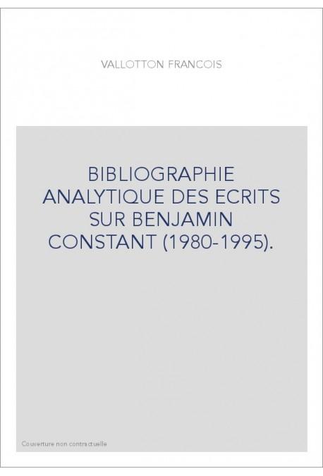 BIBLIOGRAPHIE ANALYTIQUE DES ECRITS SUR BENJAMIN CONSTANT (1980-1995).