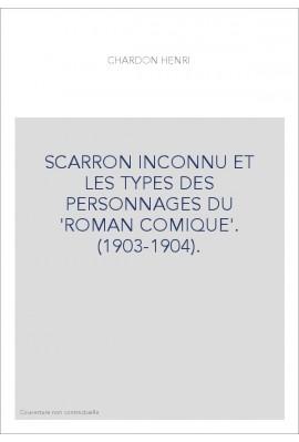 SCARRON INCONNU ET LES TYPES DES PERSONNAGES DU 'ROMAN COMIQUE'. (1903-1904).