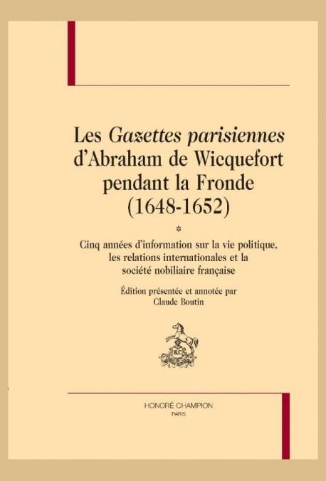 LES GAZETTES PARISIENNES D'ABRAHAM DE WICQUEFORT PENDANT LA FRONDE (1648-1652)