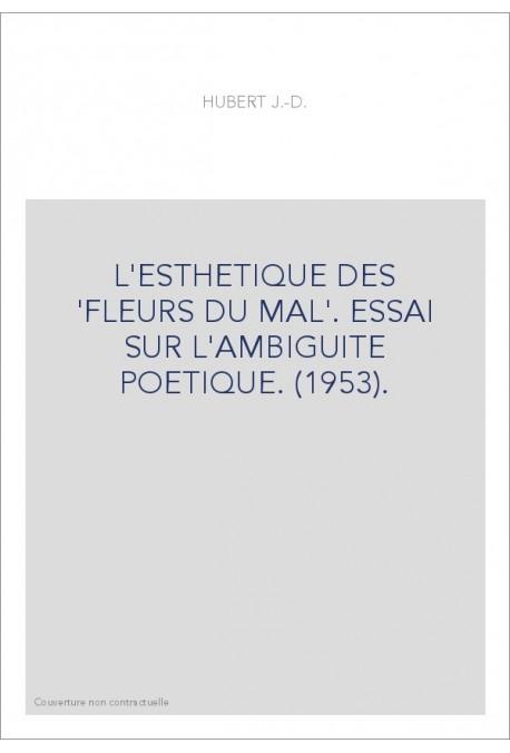 L'ESTHETIQUE DES 'FLEURS DU MAL'. ESSAI SUR L'AMBIGUITE POETIQUE. (1953).