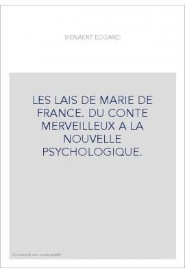 LES LAIS DE MARIE DE FRANCE. DU CONTE MERVEILLEUX A LA NOUVELLE PSYCHOLOGIQUE.
