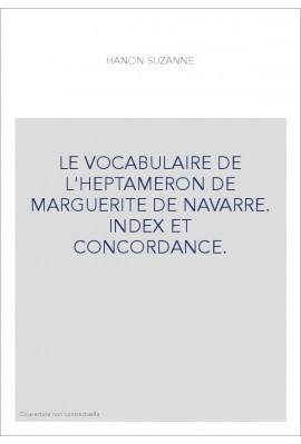 LE VOCABULAIRE DE L'HEPTAMERON DE MARGUERITE DE NAVARRE. INDEX ET CONCORDANCE.