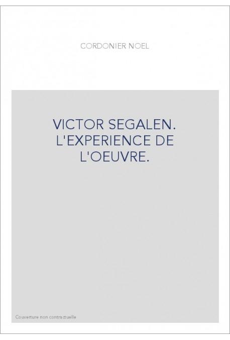 VICTOR SEGALEN. L'EXPERIENCE DE L'OEUVRE.