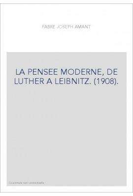 LA PENSEE MODERNE, DE LUTHER A LEIBNIZ. (1908).
