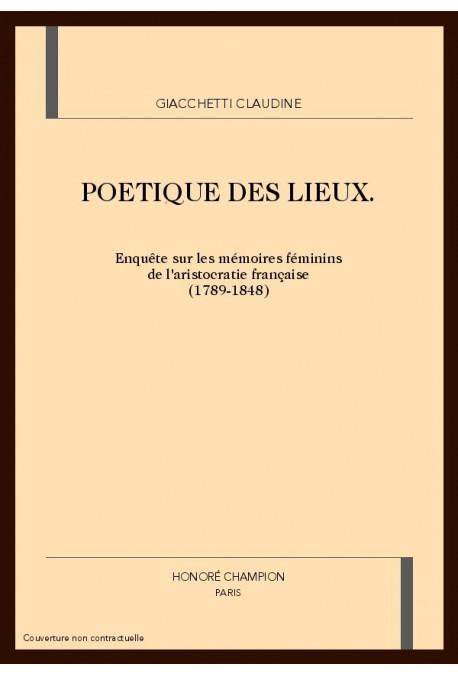 POETIQUE DES LIEUX. ENQUETE SUR LES MEMOIRES FEMININS DE L'ARISTOCRATIE FRANCAISE (1789-1848)