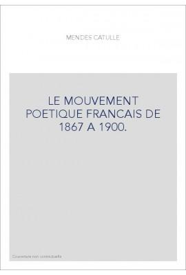 LE MOUVEMENT POETIQUE FRANCAIS DE 1867 A 1900.