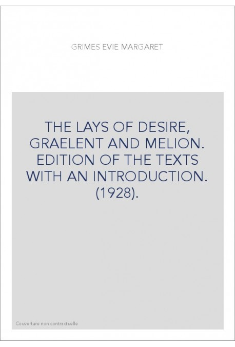 THE LAYS OF DESIRE, GRAELENT AND MELION. EDITION OF THE TEXTS WITH AN INTRODUCTION. (1928).