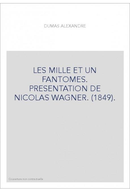 LES MILLE ET UN FANTOMES. PRESENTATION DE NICOLAS WAGNER. (1849)
