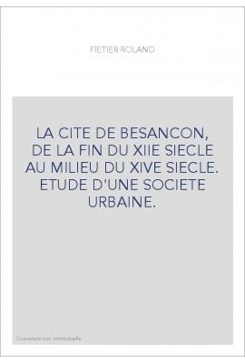 LA CITE DE BESANCON, DE LA FIN DU XIIE SIECLE AU MILIEU DU XIVE SIECLE. ETUDE D'UNE SOCIETE URBAINE.