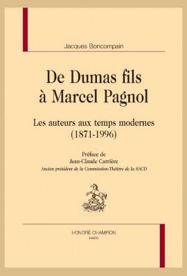 DE DUMAS FILS À MARCEL PAGNOL  LES AUTEURS AUX TEMPS MODERNES (1871-1996)