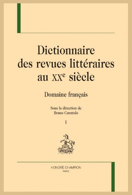 DICTIONNAIRE DES REVUES LITTERAIRES AU XXE SIÈCLE. DOMAINE FRANÇAIS