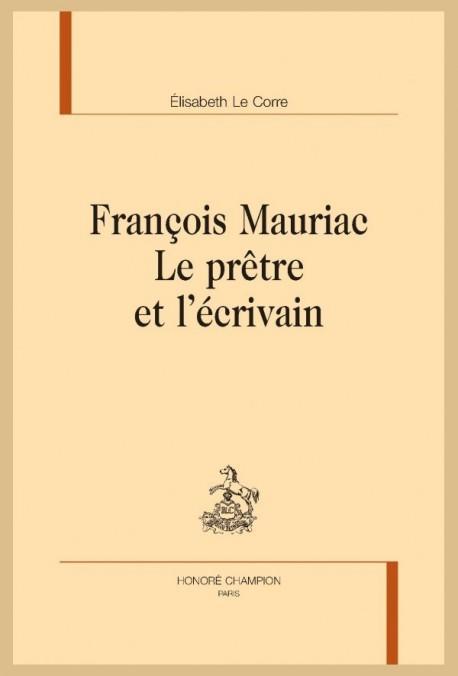 FRANCOIS MAURIAC. LE PRÊTRE ET L'ÉCRIVAIN
