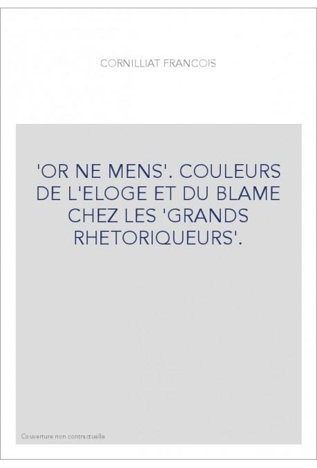 """OR NE MENS. COULEURS DE L'ELOGE ET DU BLAME CHEZ LES """"GRANDS RHETORIQUEURS""""."""