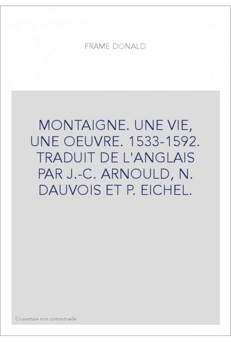 MONTAIGNE. UNE VIE, UNE OEUVRE. 1533-1592. - HONORE CHAMPION