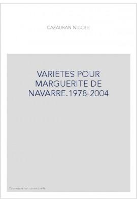 VARIETES POUR MARGUERITE DE NAVARRE 1978-2004