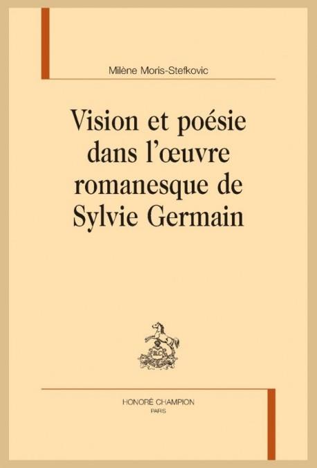 VISION ET POÉSIE DANS L'OEUVRE ROMANESQUE DE SYLVIE GERMAIN