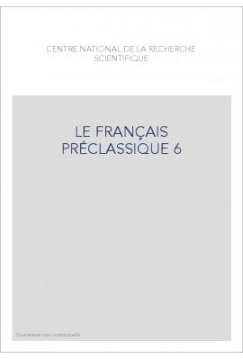 LE FRANÇAIS PRÉCLASSIQUE 6