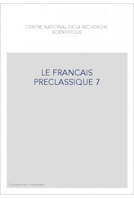 LE FRANÇAIS PRÉCLASSIQUE 7