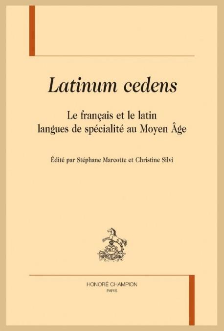 LATINUM CEDENS. LE FRANÇAIS ET LE LATIN LANGUES DE SPÉCIALITÉ AU MOYEN-ÂGE