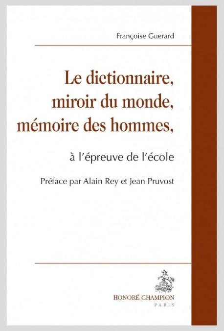 LE DICTIONNAIRE, MIROIR DU MONDE, MÉMOIRE DES HOMMES À L'ÉPREUVE DE L'ÉCOLE