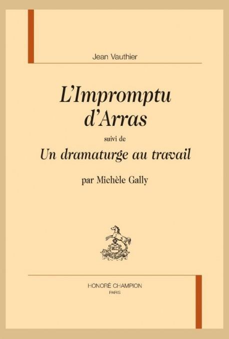 L'IMPROMPTU D'ARRAS SUIVI DE UN DRAMATURGE AU TRAVAIL