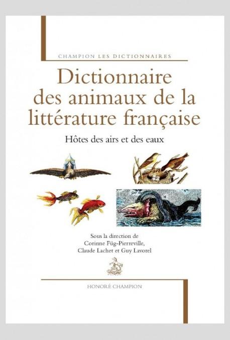 DICTIONNAIRE DES ANIMAUX DE LA LITTÉRATURE FRANÇAISE. HÔTES DES AIRS ET DES EAUX