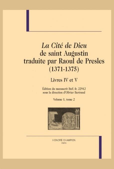 LA CITÉ DE DIEU DE SAINT AUGUSTIN TRADUITE PAR RAOUL DE PRESLES (1371-1375). LIVRES IV ET V