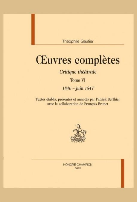 OEUVRES COMPLÈTES. SECTION VI. CRITIQUE THÉÂTRALE. TOME VI. 1846- JUIN 1847