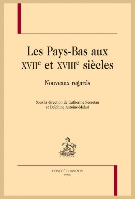 LES PAYS-BAS AUX XVII ET XVIII SIÈCLES. NOUVEAUX REGARDS