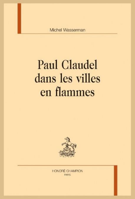 PAUL CLAUDEL DANS LES VILLES EN FLAMMES