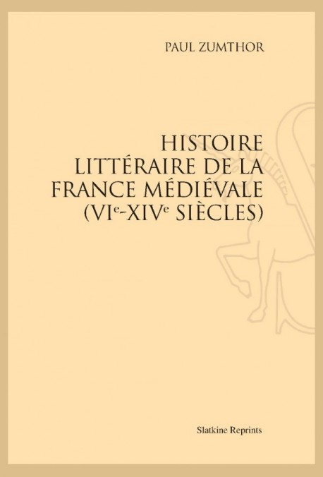 HISTOIRE LITTÉRAIRE DE LA FRANCE MÉDIÉVALE (VI-XIV SIÈCLES)
