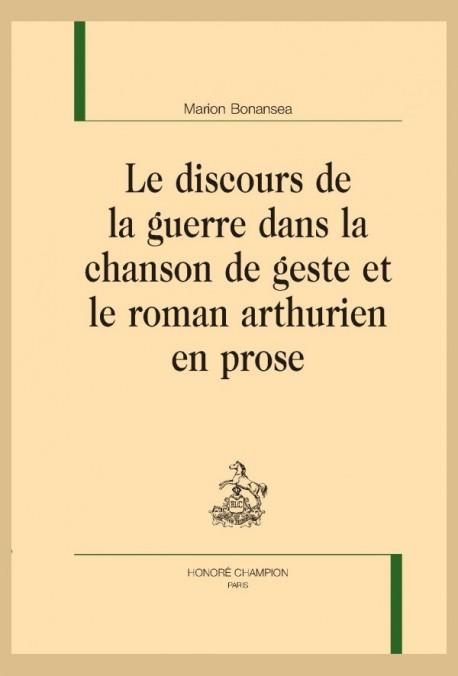 LE DISCOURS DE LA GUERRE DANS LA CHANSON DE GESTE ET LE ROMAN ARTHURIEN EN PROSE