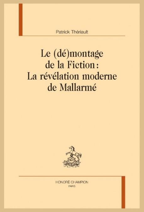 LE (DÉ)MONTAGE DE LA FICTION : LA RÉVÉLATION MODERNE DE MALLARMÉ