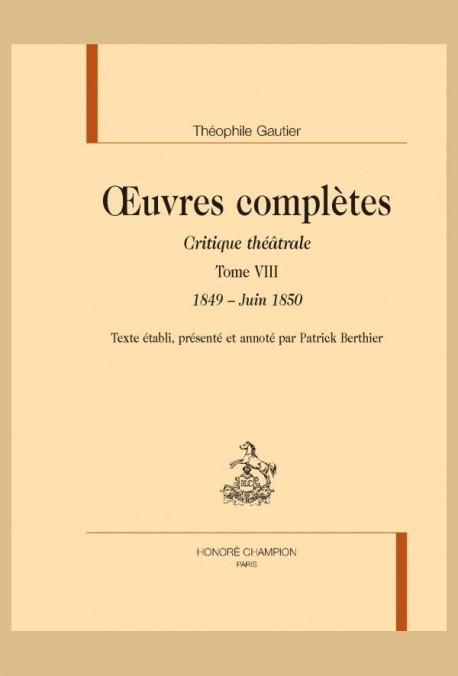OEUVRES COMPLÈTES. SECTION VI. CRITIQUE THÉÂTRALE. TOME VIII. 1849-JUIN 1850