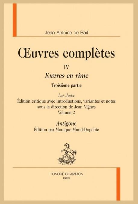 OEUVRES COMPLÈTES IV. EUVRES EN RIMES. TROISIÈME PARTIE. LES JEUX. VOLUME 2 :  ANTIGONE