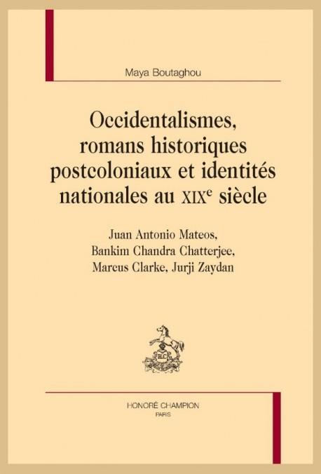 OCCIDENTALISMES, ROMANS HISTORIQUES POSTCOLONIAUX ET IDENTITÉS NATIONALES AU XIXE SIÈCLE