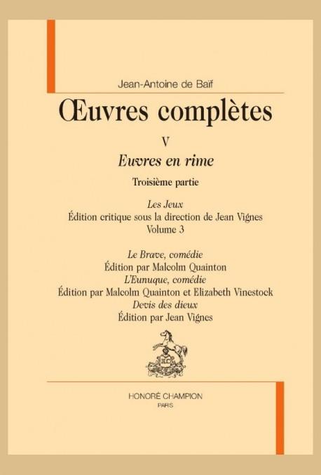 OEUVRES COMPLÈTES V. EUVRES EN RIMES. TROISIÈME PARTIE. LES JEUX. VOLUME 3: LE BRAVE L'EUNUQUE DEVIS DES DIEU