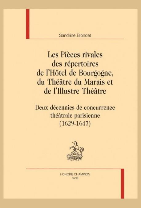 LES PIÈCES RIVALES DES RÉPERTOIRES DE L'HÔTEL DE BOURGOGNE, DU THÉÂTRE DU MARAIS ET DE L'ILLUSTRE THÉÂTRE